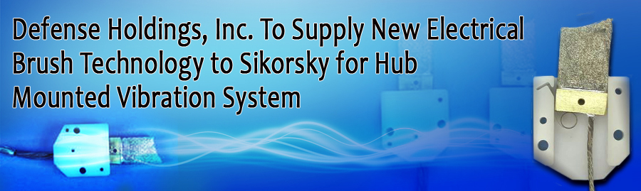 Defense Holdings, Inc. To Supply New Electrical Brush Technology to Sikorsky for Hub Mounted Vibration System